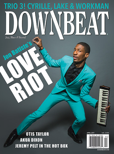 Jon Batiste's Love Riot (DownBeat, April 2017) How he got the Colbert gig, what he learned from Kenny Barron, and more